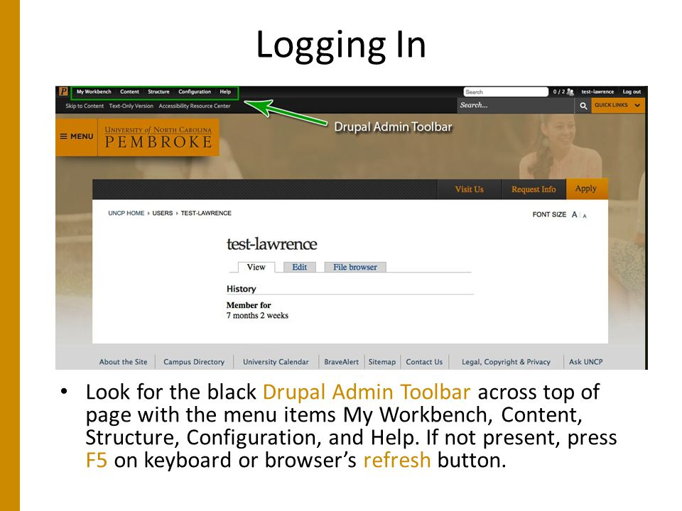 Logging In Look for the black Drupal Admin Toolbar across top of page with the menu items My Workbench, Content, Structure, Configuration, and Help.