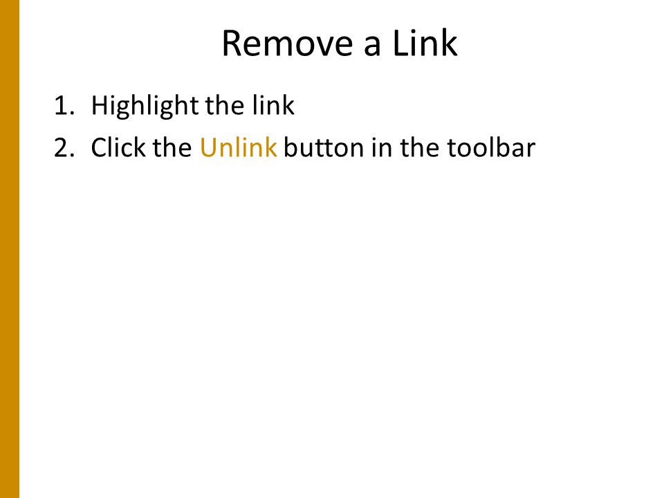 Remove a Link 1.Highlight the link 2.Click the Unlink button in the toolbar
