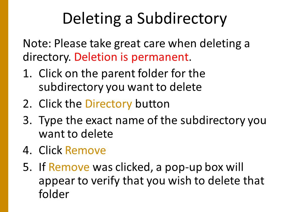 Deleting a Subdirectory Note: Please take great care when deleting a directory.
