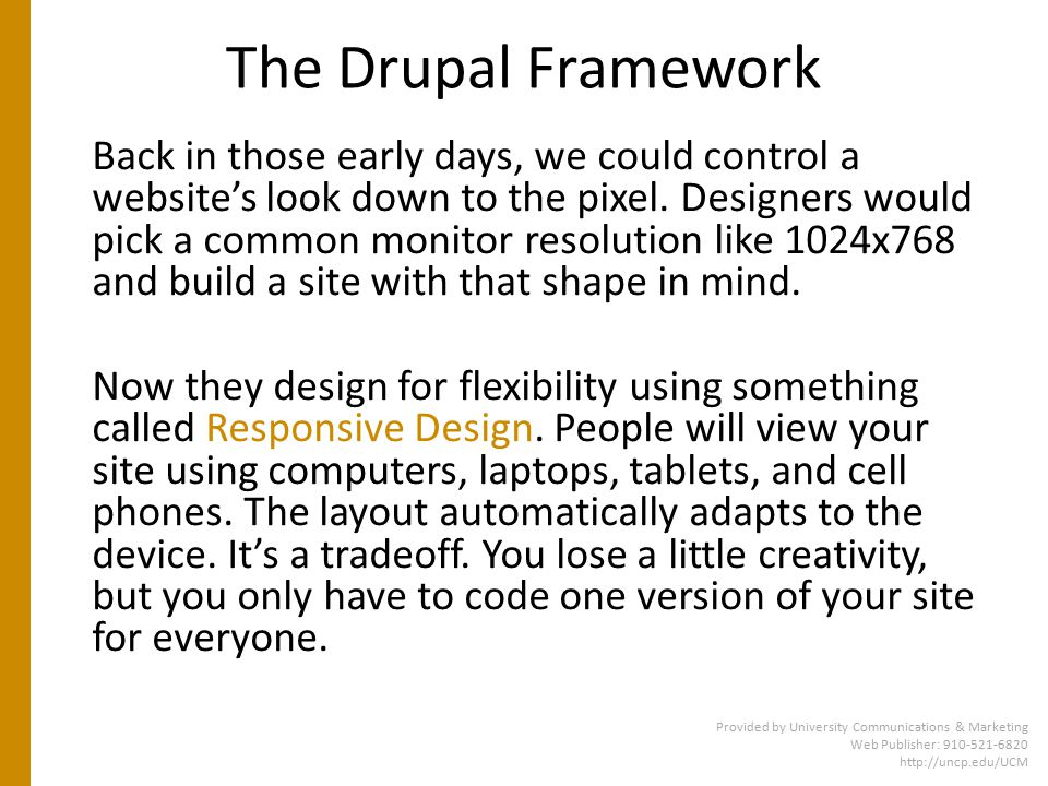 The Drupal Framework Back in those early days, we could control a website's look down to the pixel.