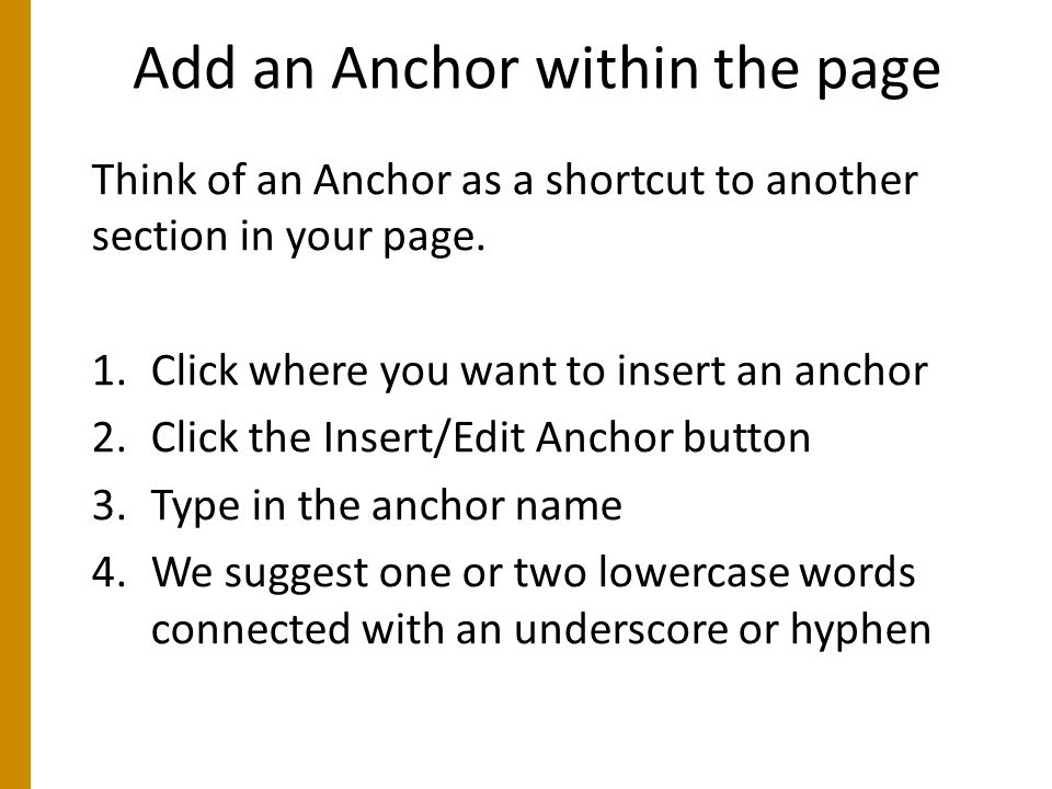 Add an Anchor within the page Think of an Anchor as a shortcut to another section in your page.