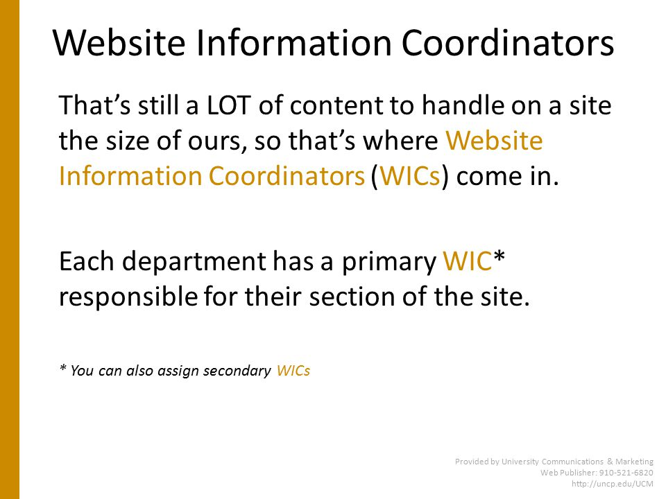 Website Information Coordinators Everyone in the department/program is responsible for ensuring site content is updated on a regular basis.