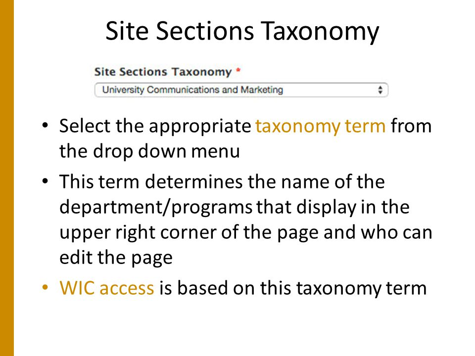 Site Sections Taxonomy Select the appropriate taxonomy term from the drop down menu This term determines the name of the department/programs that display in the upper right corner of the page and who can edit the page WIC access is based on this taxonomy term