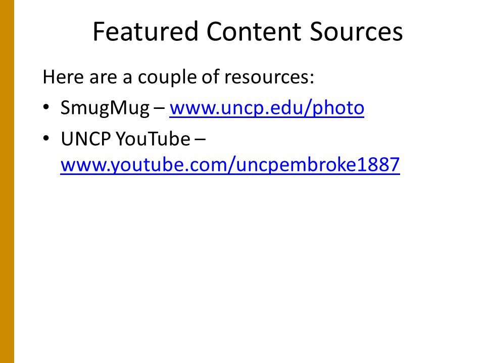 Featured Content Sources Here are a couple of resources: SmugMug – www.uncp.edu/photowww.uncp.edu/photo UNCP YouTube – www.youtube.com/uncpembroke1887 www.youtube.com/uncpembroke1887