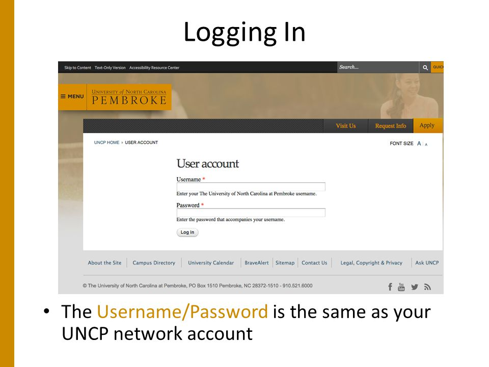 Logging In The Username/Password is the same as your UNCP network account