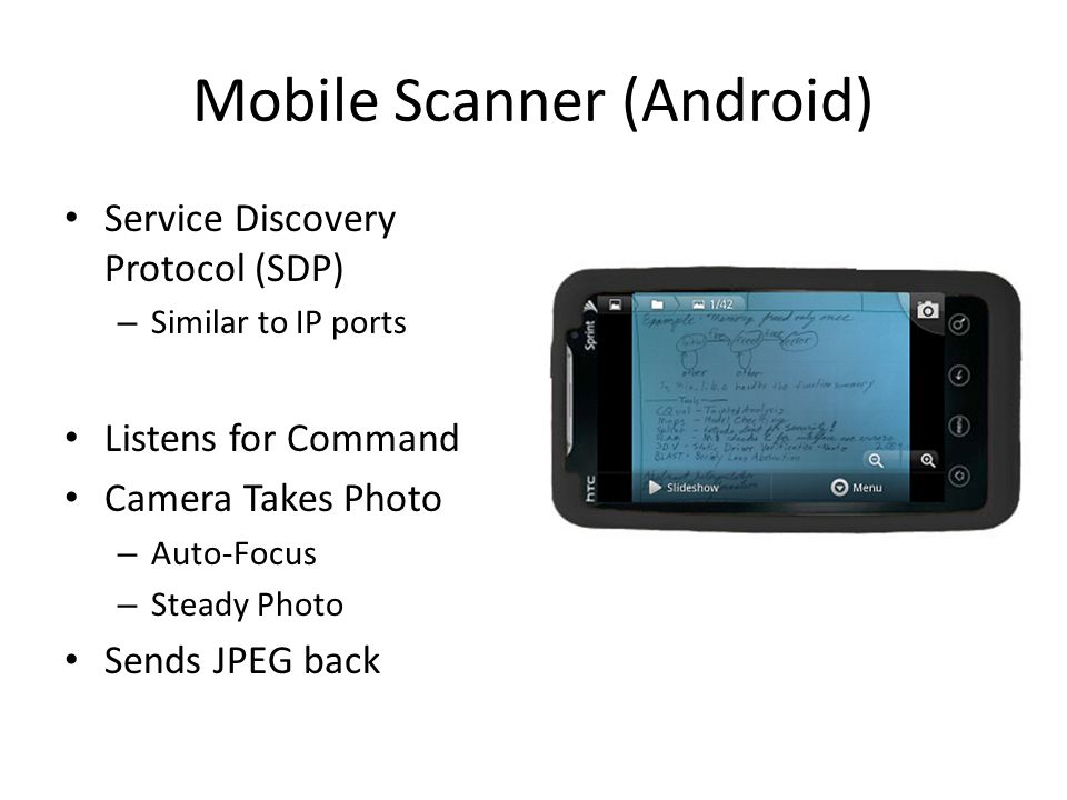 Mobile Scanner (Android) Service Discovery Protocol (SDP) – Similar to IP ports Listens for Command Camera Takes Photo – Auto-Focus – Steady Photo Sends JPEG back