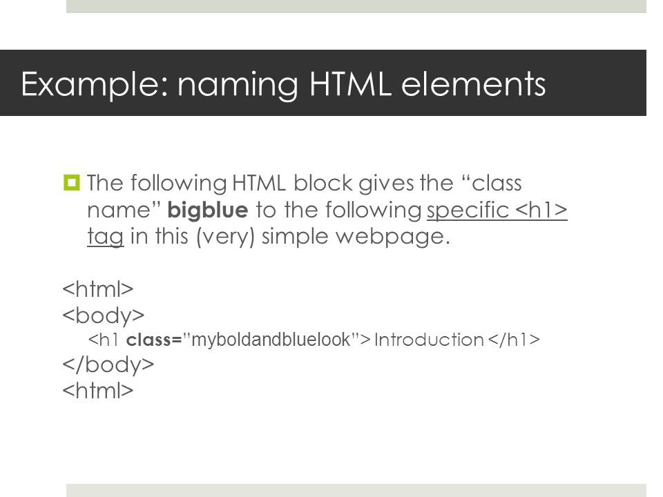 "Example: naming HTML elements  The following HTML block gives the ""class name"" bigblue to the following specific tag in this (very) simple webpage. I"