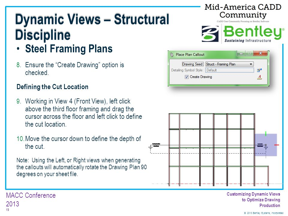 © 2013 Bentley Systems, Incorporated 15 MACC Conference 2013 Customizing Dynamic Views to Optimize Drawing Production Steel Framing Plans 8. Ensure th