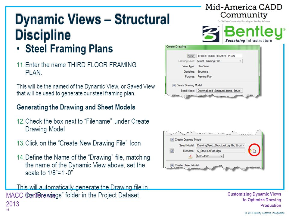 © 2013 Bentley Systems, Incorporated 16 MACC Conference 2013 Customizing Dynamic Views to Optimize Drawing Production Steel Framing Plans 11. Enter th