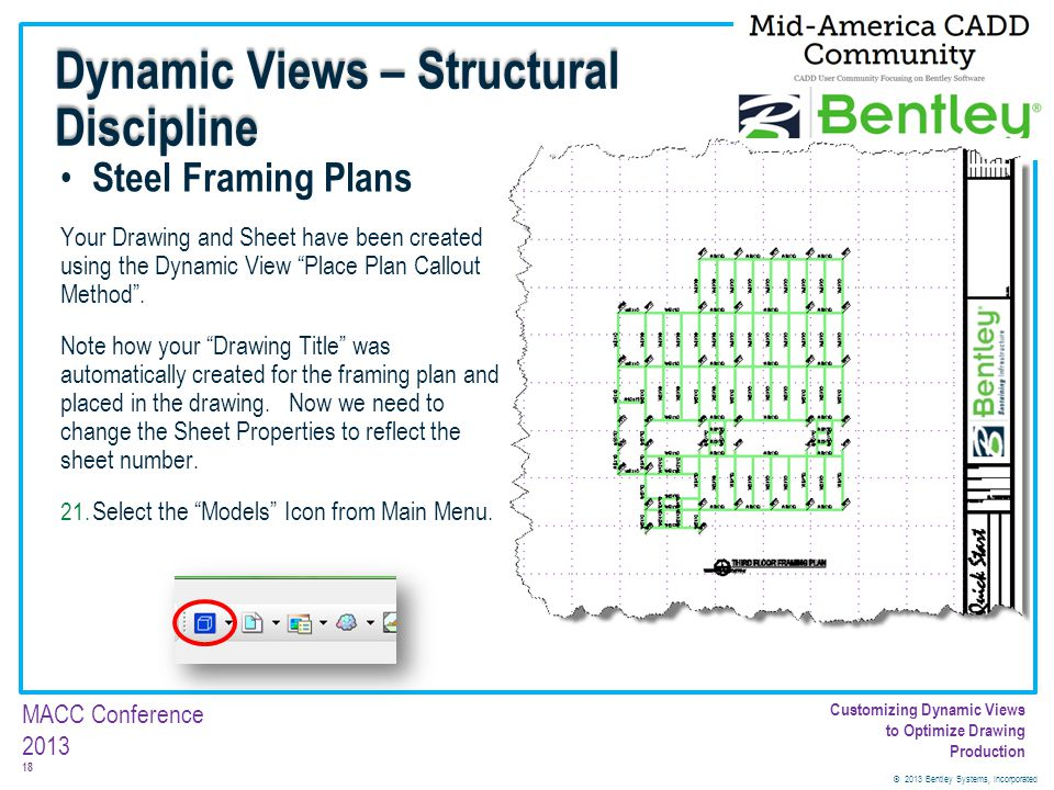 © 2013 Bentley Systems, Incorporated 18 MACC Conference 2013 Customizing Dynamic Views to Optimize Drawing Production Steel Framing Plans Your Drawing