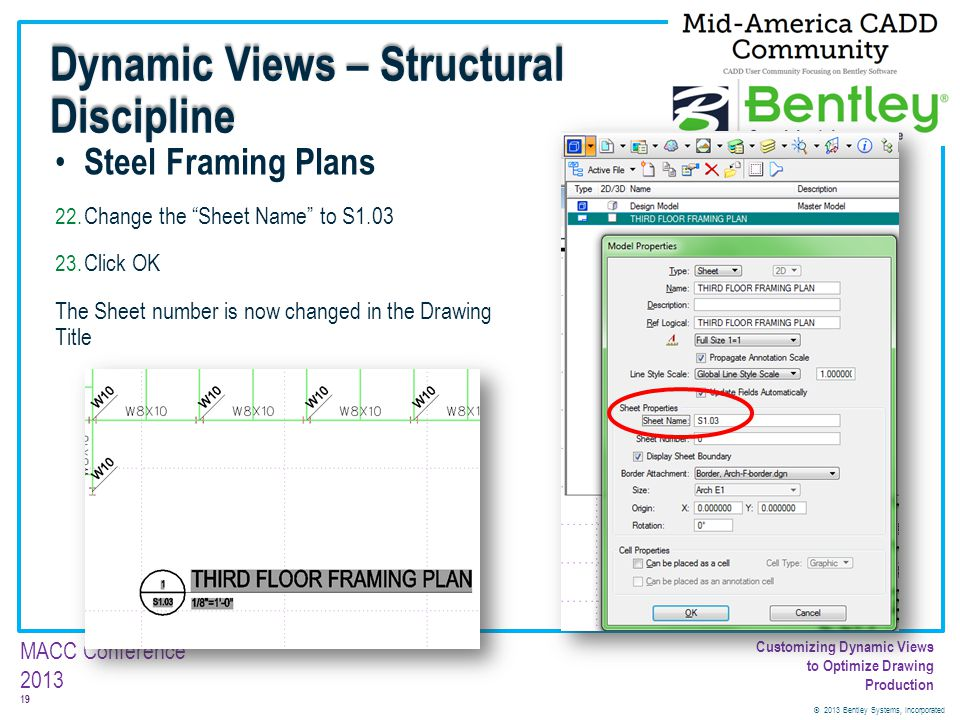 © 2013 Bentley Systems, Incorporated 19 MACC Conference 2013 Customizing Dynamic Views to Optimize Drawing Production Steel Framing Plans 22. Change t