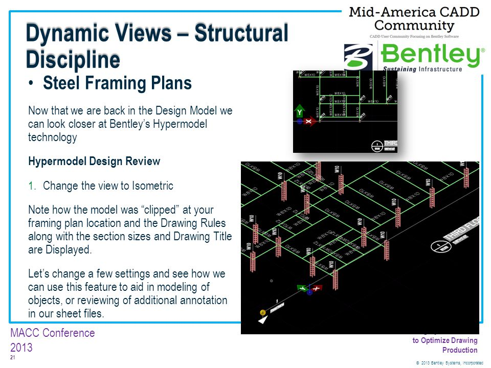 © 2013 Bentley Systems, Incorporated 21 MACC Conference 2013 Customizing Dynamic Views to Optimize Drawing Production Steel Framing Plans Now that we