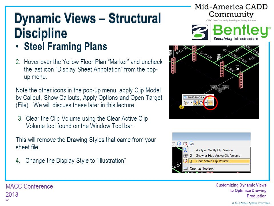 © 2013 Bentley Systems, Incorporated 22 MACC Conference 2013 Customizing Dynamic Views to Optimize Drawing Production Steel Framing Plans 2.Hover over