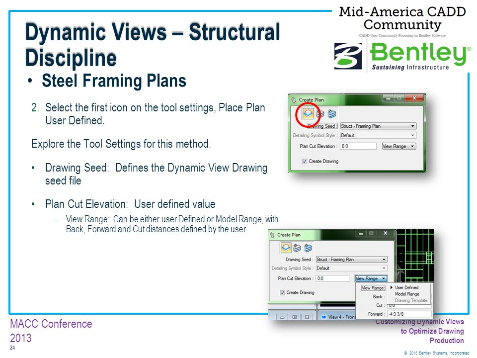 © 2013 Bentley Systems, Incorporated 24 MACC Conference 2013 Customizing Dynamic Views to Optimize Drawing Production Steel Framing Plans 2.Select the