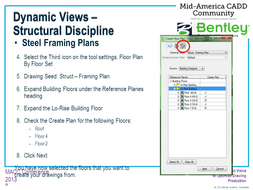 © 2013 Bentley Systems, Incorporated 26 MACC Conference 2013 Customizing Dynamic Views to Optimize Drawing Production Steel Framing Plans 4.Select the