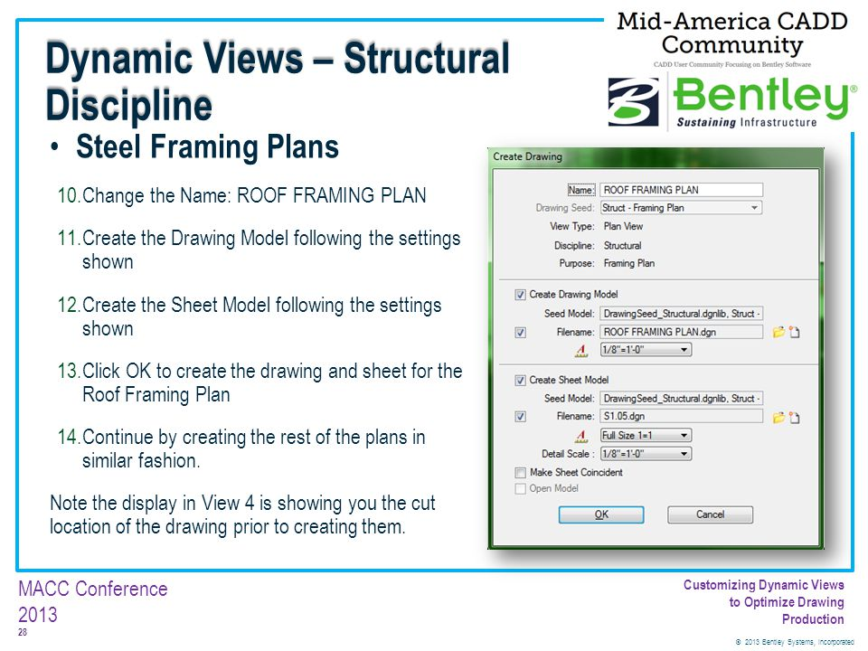 © 2013 Bentley Systems, Incorporated 28 MACC Conference 2013 Customizing Dynamic Views to Optimize Drawing Production Steel Framing Plans 10.Change th