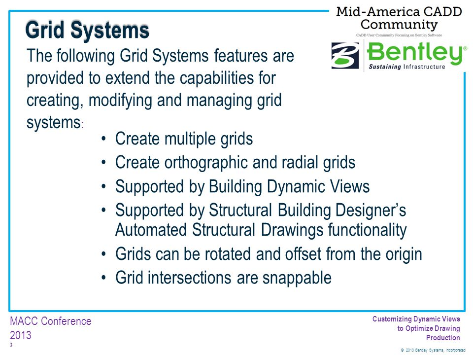 © 2013 Bentley Systems, Incorporated 3 MACC Conference 2013 Customizing Dynamic Views to Optimize Drawing Production Create multiple grids Create orth