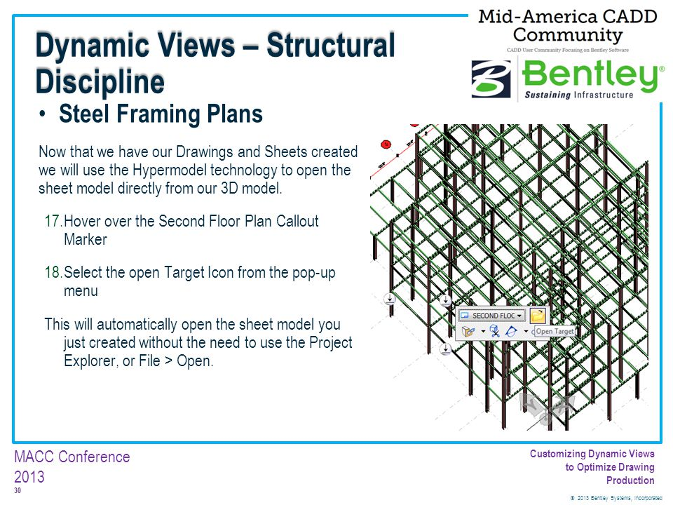 © 2013 Bentley Systems, Incorporated 30 MACC Conference 2013 Customizing Dynamic Views to Optimize Drawing Production Steel Framing Plans Now that we