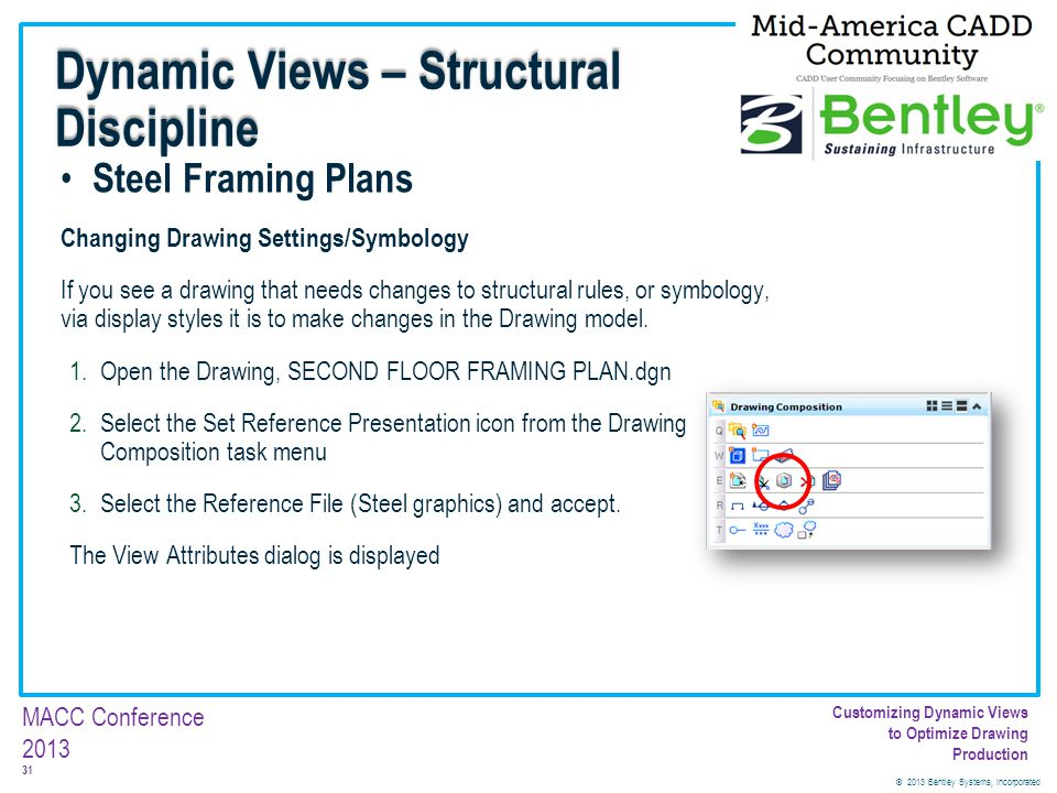 © 2013 Bentley Systems, Incorporated 31 MACC Conference 2013 Customizing Dynamic Views to Optimize Drawing Production Steel Framing Plans Changing Dra