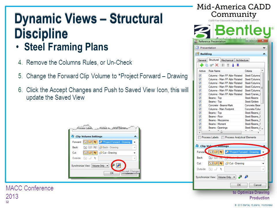 © 2013 Bentley Systems, Incorporated 32 MACC Conference 2013 Customizing Dynamic Views to Optimize Drawing Production Steel Framing Plans 4.Remove the