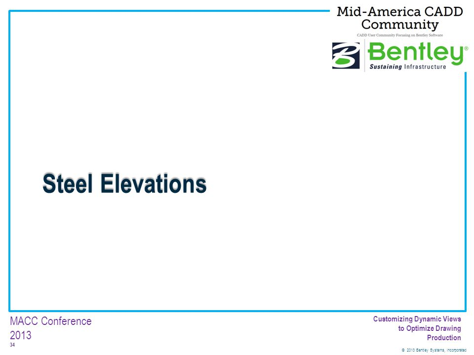 © 2013 Bentley Systems, Incorporated 34 MACC Conference 2013 Customizing Dynamic Views to Optimize Drawing Production Steel Elevations