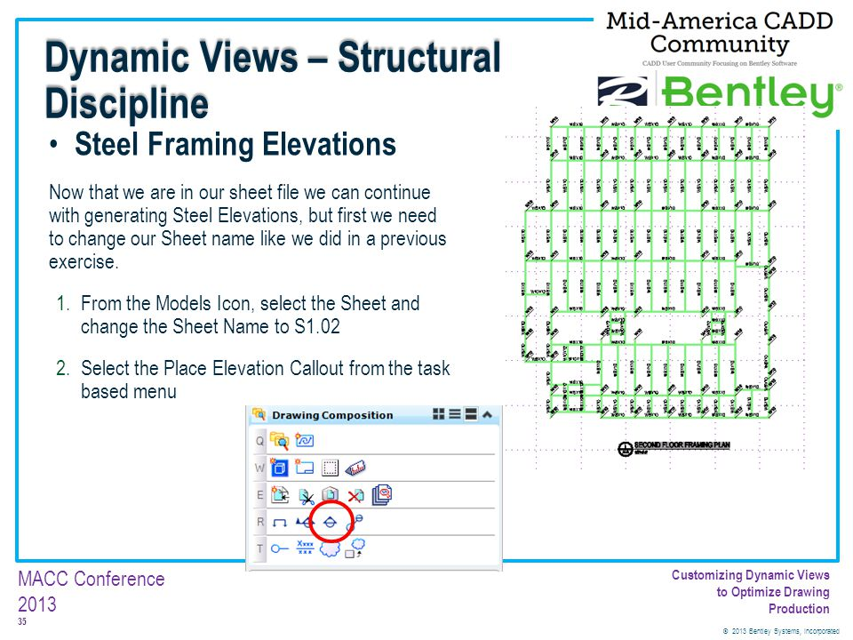 © 2013 Bentley Systems, Incorporated 35 MACC Conference 2013 Customizing Dynamic Views to Optimize Drawing Production Steel Framing Elevations Now tha