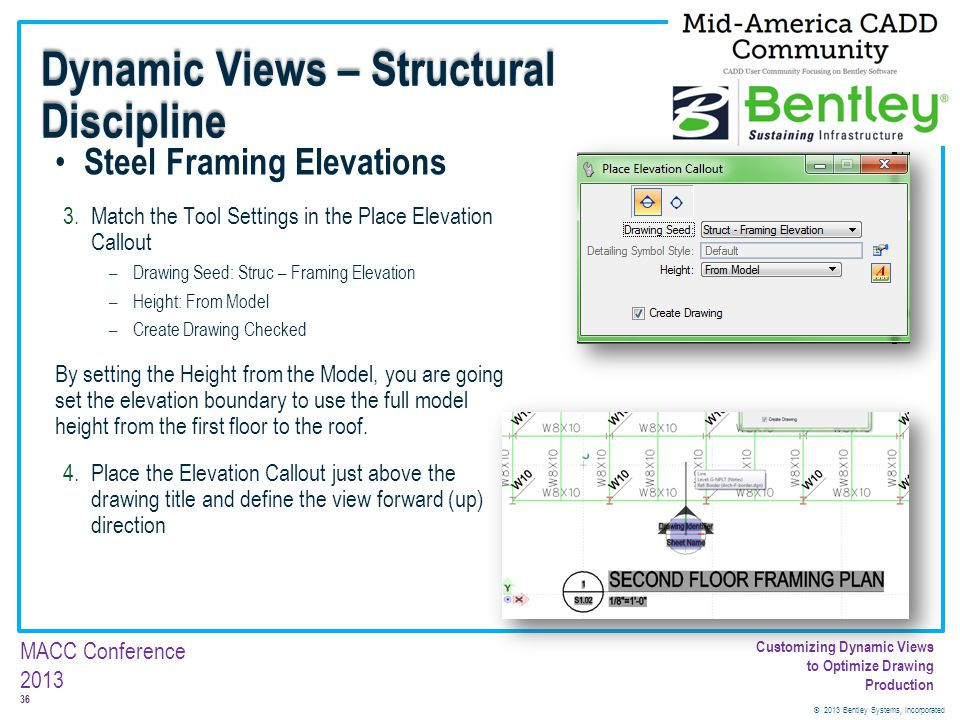 © 2013 Bentley Systems, Incorporated 36 MACC Conference 2013 Customizing Dynamic Views to Optimize Drawing Production Steel Framing Elevations 3.Match