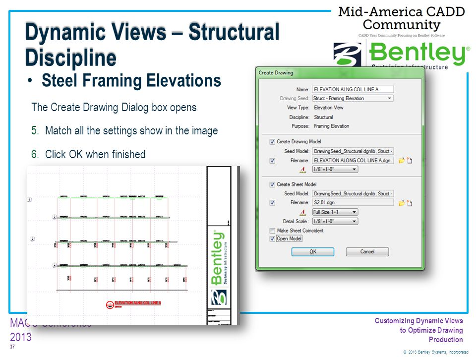 © 2013 Bentley Systems, Incorporated 37 MACC Conference 2013 Customizing Dynamic Views to Optimize Drawing Production Steel Framing Elevations The Cre