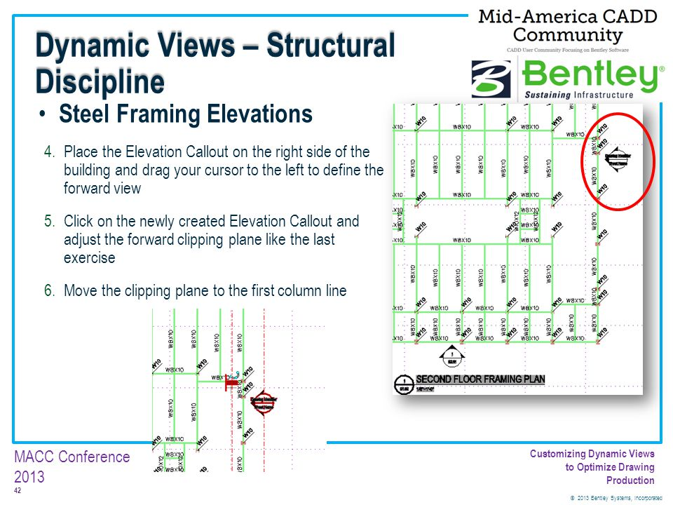 © 2013 Bentley Systems, Incorporated 42 MACC Conference 2013 Customizing Dynamic Views to Optimize Drawing Production Steel Framing Elevations 4.Place