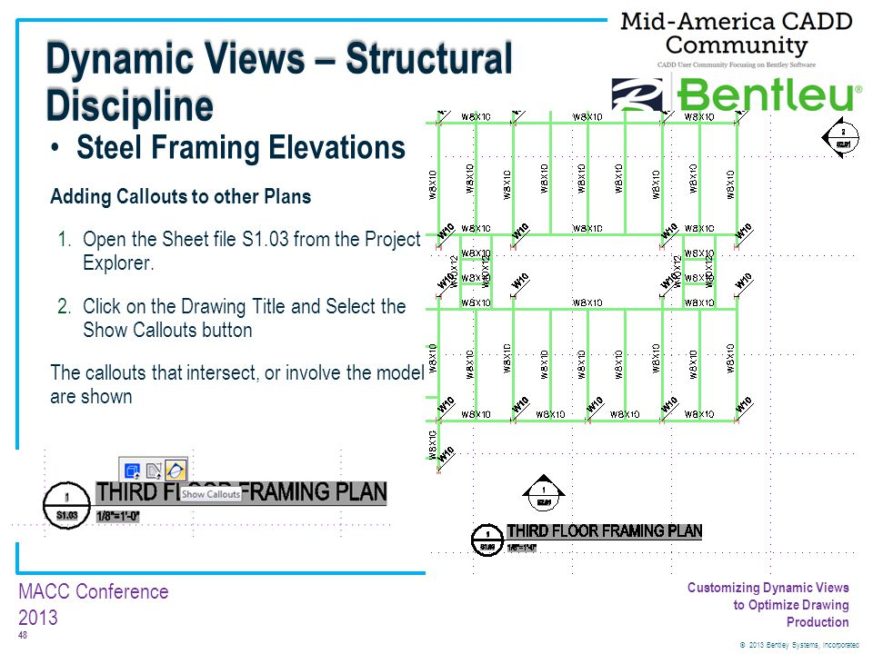 © 2013 Bentley Systems, Incorporated 48 MACC Conference 2013 Customizing Dynamic Views to Optimize Drawing Production Steel Framing Elevations Adding