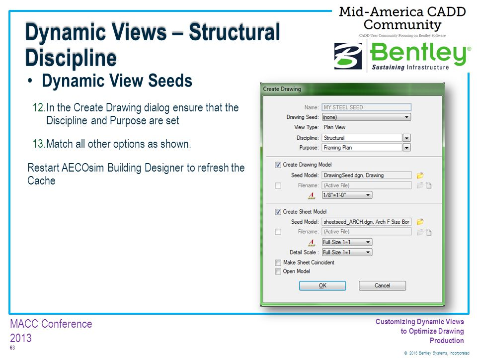 © 2013 Bentley Systems, Incorporated 63 MACC Conference 2013 Customizing Dynamic Views to Optimize Drawing Production Dynamic View Seeds 12.In the Cre