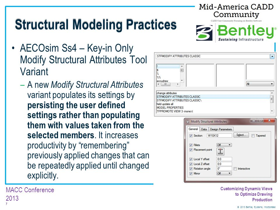 © 2013 Bentley Systems, Incorporated 38 MACC Conference 2013 Customizing Dynamic Views to Optimize Drawing Production Steel Framing Elevations Now that we have one of our elevations placed we will go through the process of re-defining the depth of the elevation.