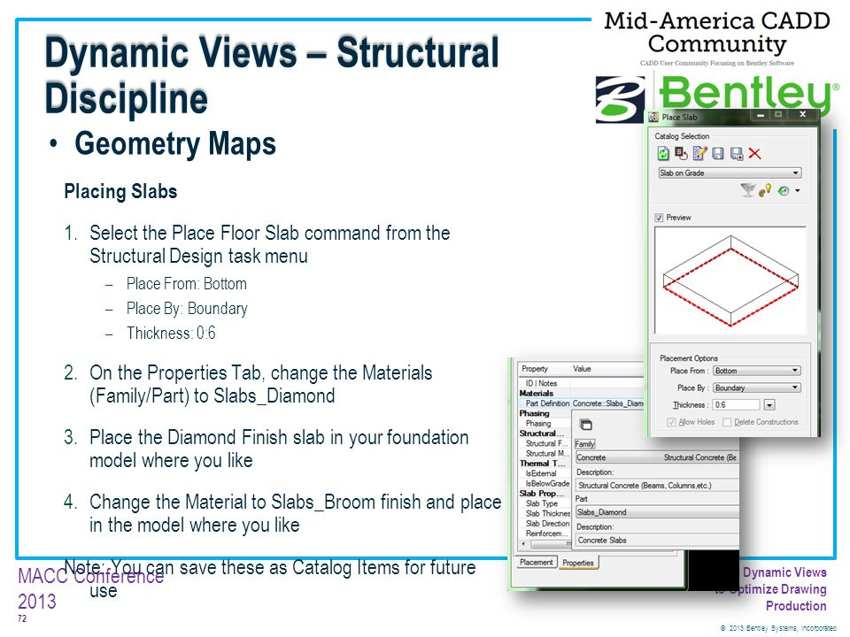 © 2013 Bentley Systems, Incorporated 72 MACC Conference 2013 Customizing Dynamic Views to Optimize Drawing Production Geometry Maps Placing Slabs 1.Se