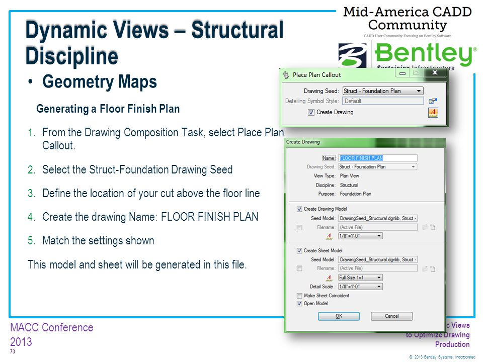 © 2013 Bentley Systems, Incorporated 73 MACC Conference 2013 Customizing Dynamic Views to Optimize Drawing Production Geometry Maps Generating a Floor