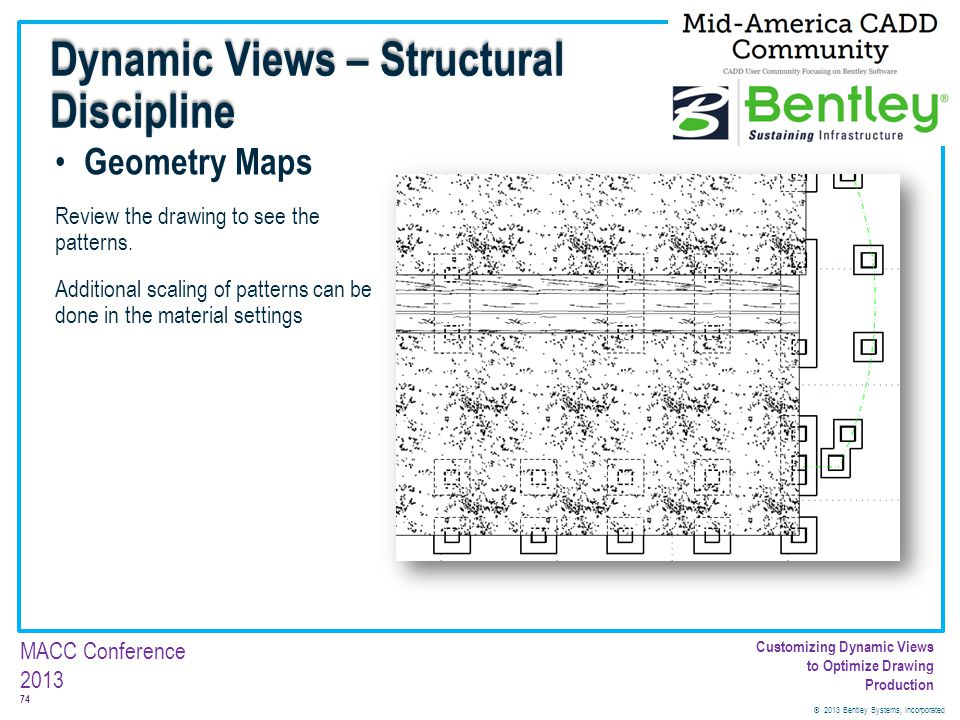 © 2013 Bentley Systems, Incorporated 74 MACC Conference 2013 Customizing Dynamic Views to Optimize Drawing Production Geometry Maps Review the drawing
