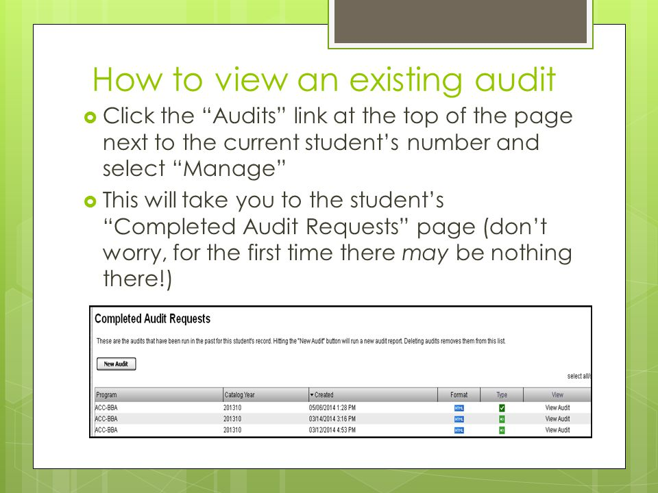 How to view an existing audit  Click the Audits link at the top of the page next to the current student's number and select Manage  This will take you to the student's Completed Audit Requests page (don't worry, for the first time there may be nothing there!)