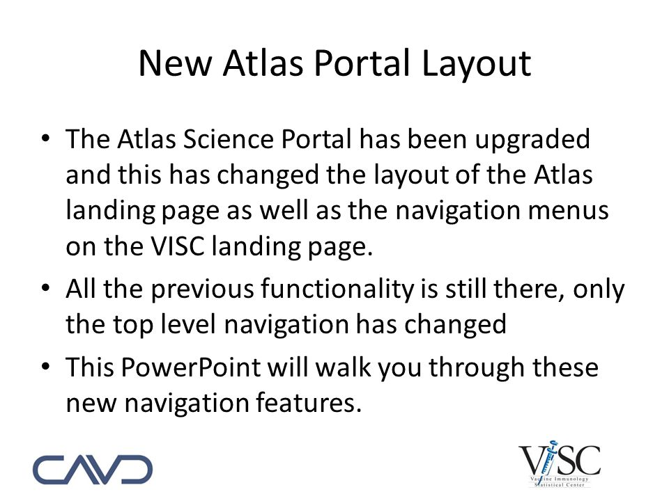 New Atlas Portal Layout The Atlas Science Portal has been upgraded and this has changed the layout of the Atlas landing page as well as the navigation menus on the VISC landing page.