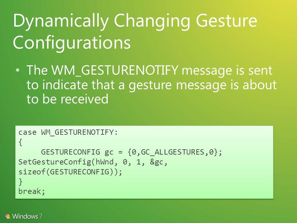 case WM_GESTURENOTIFY: { GESTURECONFIG gc = {0,GC_ALLGESTURES,0}; SetGestureConfig(hWnd, 0, 1, &gc, sizeof(GESTURECONFIG)); } break; case WM_GESTURENOTIFY: { GESTURECONFIG gc = {0,GC_ALLGESTURES,0}; SetGestureConfig(hWnd, 0, 1, &gc, sizeof(GESTURECONFIG)); } break;