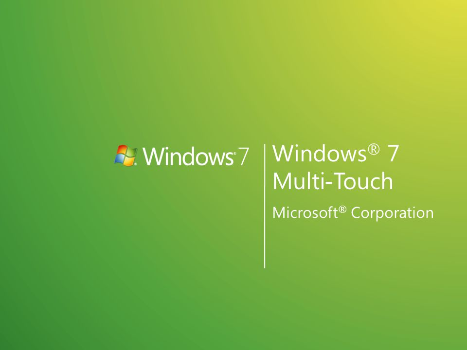 Windows ® 7 Multi-Touch Microsoft ® Corporation