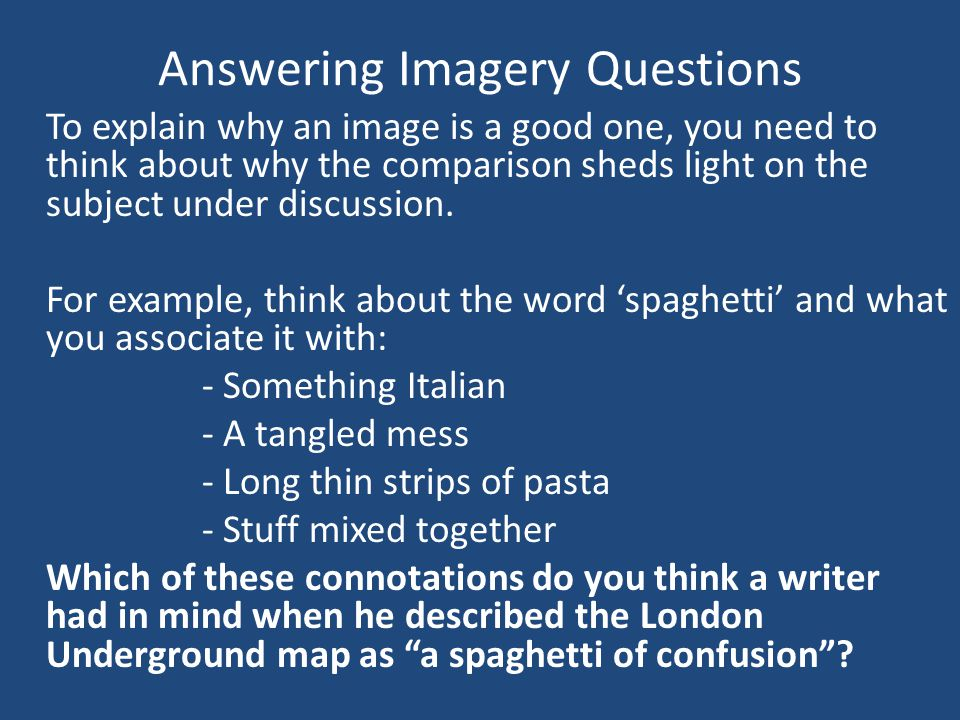 Answering Imagery Questions To explain why an image is a good one, you need to think about why the comparison sheds light on the subject under discussion.