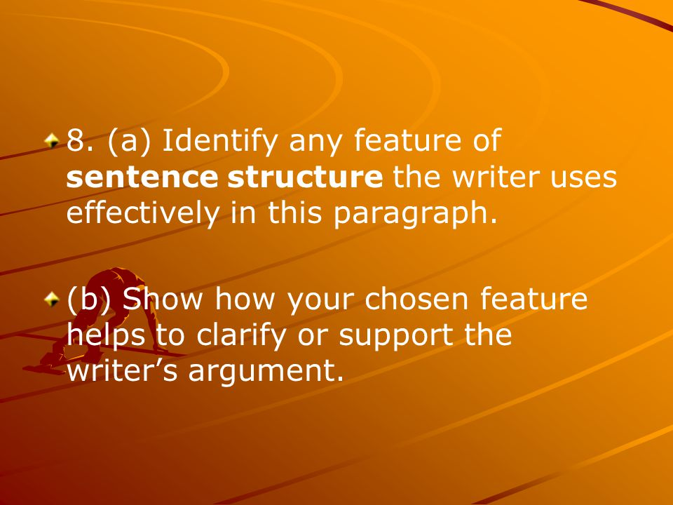 8. (a) Identify any feature of sentence structure the writer uses effectively in this paragraph. (b) Show how your chosen feature helps to clarify or