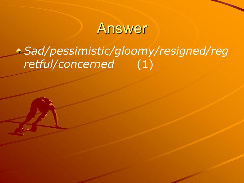 Answer Sad/pessimistic/gloomy/resigned/reg retful/concerned (1)