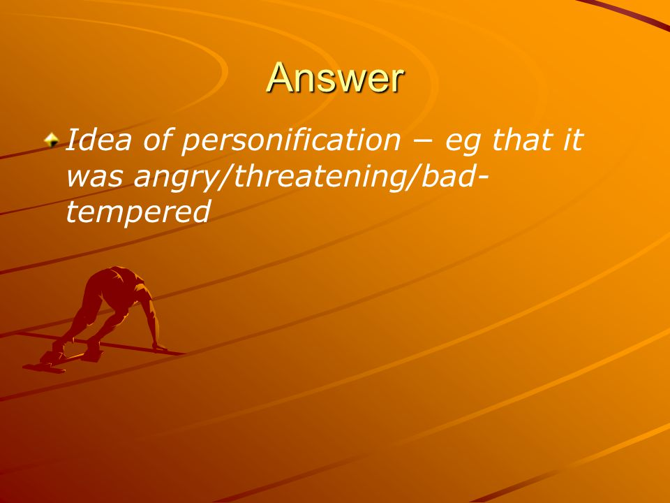 Answer Idea of personification − eg that it was angry/threatening/bad- tempered
