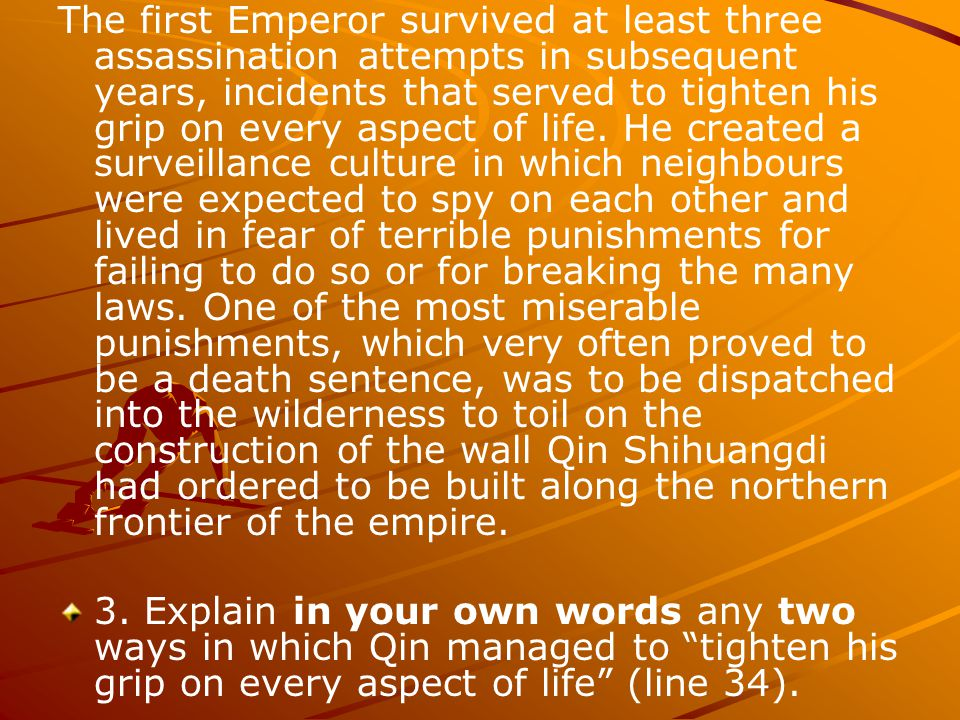 The first Emperor survived at least three assassination attempts in subsequent years, incidents that served to tighten his grip on every aspect of lif