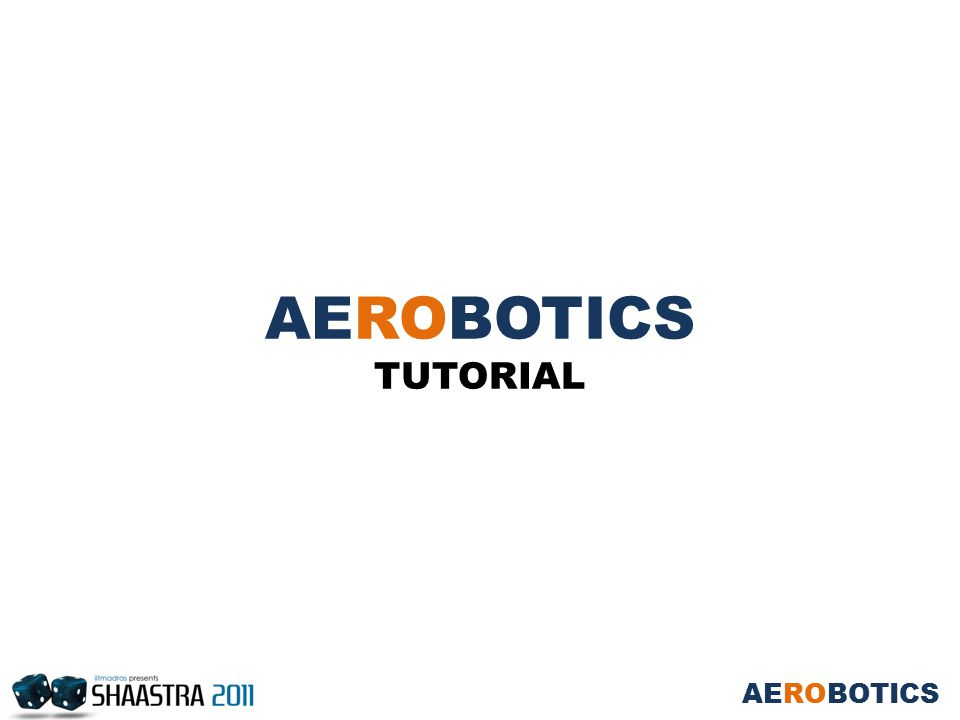 AEROBOTICS TUTORIAL AEROBOTICS