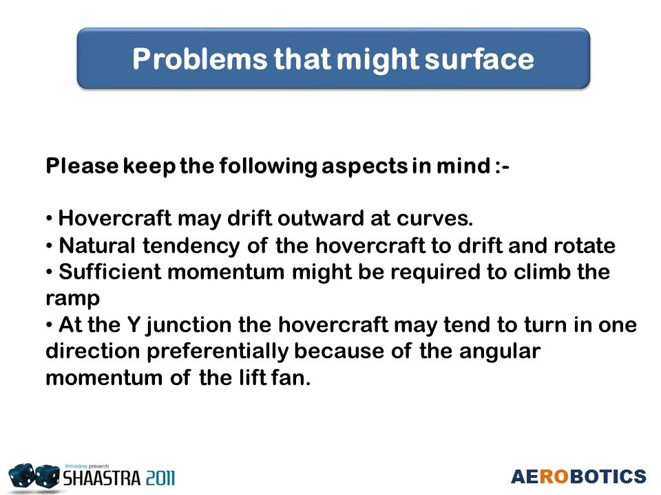 Please keep the following aspects in mind :- Hovercraft may drift outward at curves.