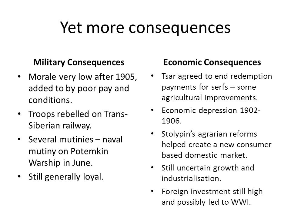 Yet more consequences Military Consequences Morale very low after 1905, added to by poor pay and conditions.