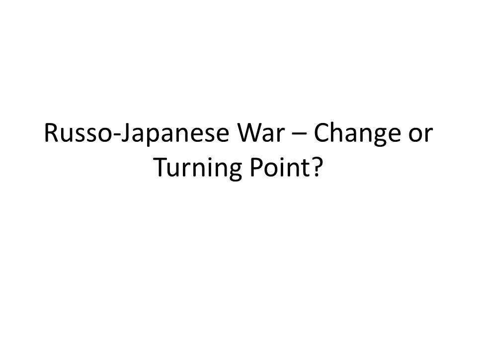 Russo-Japanese War – Change or Turning Point