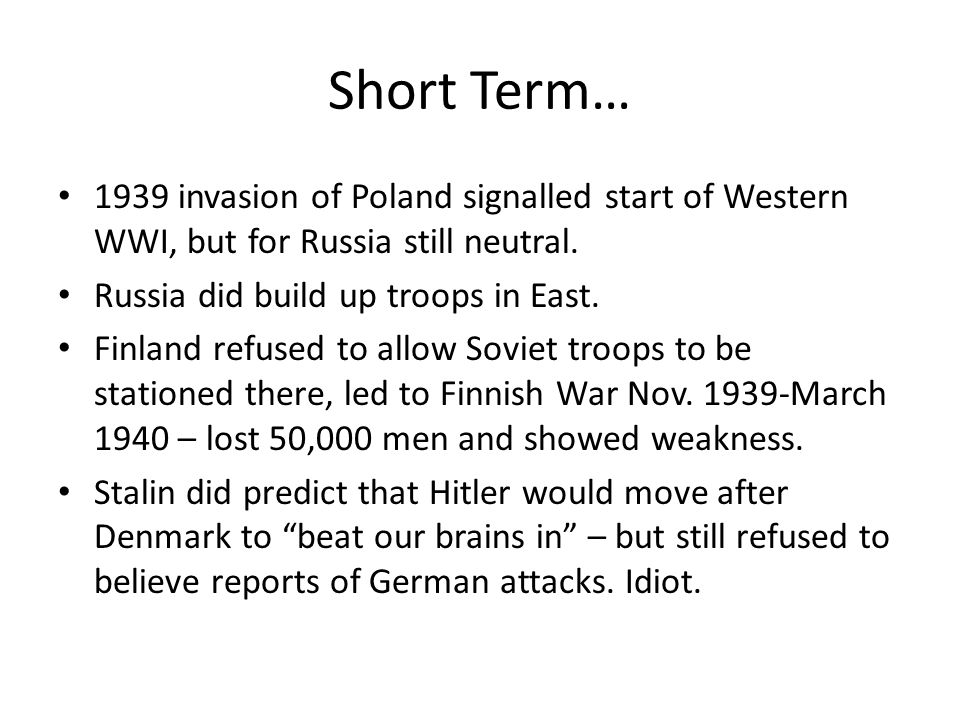 Short Term… 1939 invasion of Poland signalled start of Western WWI, but for Russia still neutral.