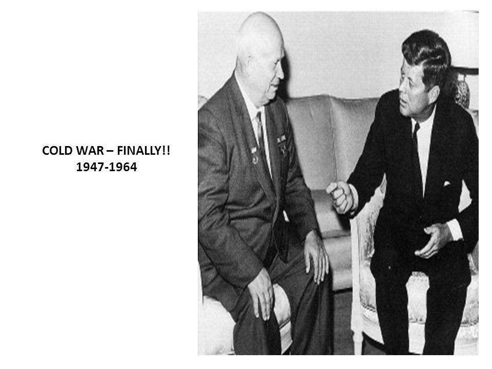 COLD WAR – FINALLY!! 1947-1964